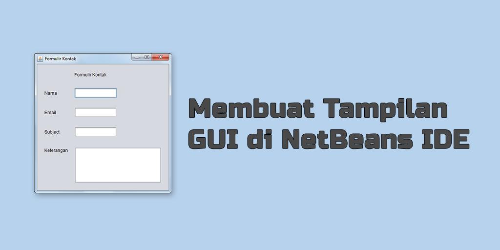 Membuat Tampilan GUI di NetBeans IDE